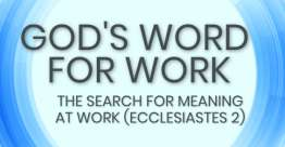 The Search for Meaning at Work (Ecclesiastes 2) - God's Word for Work, Online Video Bible Study