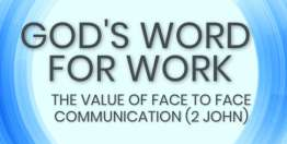 The Value of Face to Face Communication (2 John) - God's Word for Work, Online Video Bible Study