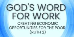 Creating Economic Opportunities for the Poor (Ruth 2) - God's Word for Work, Online Video Bible Study