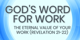 The Eternal Value of Your Work (Revelation 21) - God's Word for Work, Online Video Bible Study