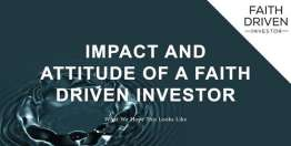The Impact and Attitude of a Faith Driven Investor (Devotional)
