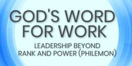 Leadership Beyond Rank and Power (Philemon) - God's Word for Work, Online Video Bible Study