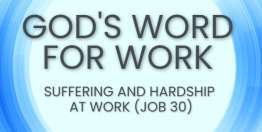 Suffering and Hardship at Work (Job 30) - God's Word for Work, Online Video Bible Study