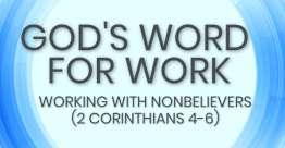 Working with Nonbelievers (2 Corinthians 6) - God's Word for Work, Online Video Bible Study