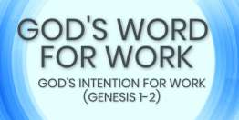 God's Intention for Work (Genesis 2) - God's Word for Work, Online Video Bible Study