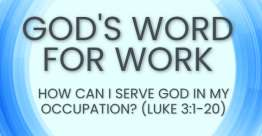 How Can I Serve God in My Occupation? (Luke 3:1-20) - God's Word for Work, Online Video Bible Study