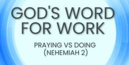 Praying vs Doing (Nehemiah 2) - God's Word for Work, Online Video Bible Study