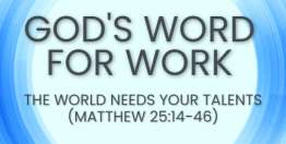 The World Needs Your Talents (Matthew 25:14-46) - God's Word for Work, Online Video Bible Study