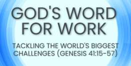 Tackling The World's Biggest Challenges (Genesis 41:15-57) - God's Word for Work, Online Video Bible Study