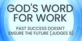 Past Success Doesn't Ensure the Future (Judges 8) - God's Word for Work, Online Video Bible Study