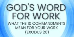 What the Ten Commandments Mean for Your Work (Exodus 20) - God's Word for Work, Online Video Bible Study