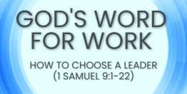How to Choose a Leader (1 Samuel 9:1-22) - God's Word for Work, Online Video Bible Study