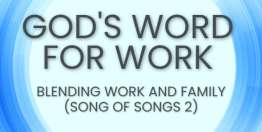 Blending Work and Family (Song of Songs 2) - God's Word for Work, Online Video Bible Study
