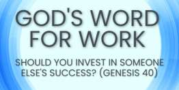 Should You Invest in Someone Else's Success? (Genesis 40) - God's Word for Work, Online Video Bible Study