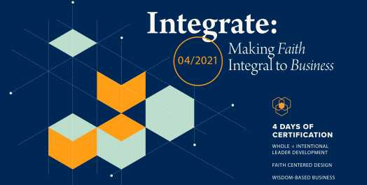 Integrate: Making Faith Integral to Business, April 22-25, 2021
